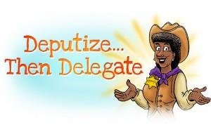 Deputize... Then Delegate